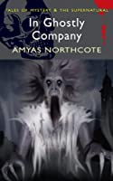 In Ghostly Company (Tales of Mystery & The Supernatural)