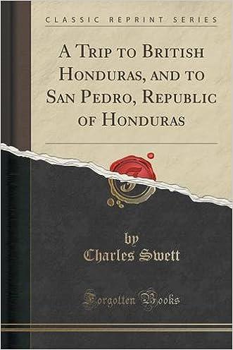 A Trip to British Honduras, and to San Pedro, Republic of Honduras (Classic Reprint)