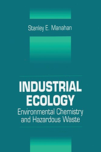 Industrial Ecology: Environmental Chemistry and Hazardous Waste PDF