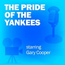 The Pride of the Yankees: Classic Movies on the Radio  by Lux Radio Theatre Narrated by Gary Cooper, Virginia Bruce, Edgar Buchanan