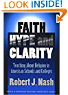 Faith, Hype, and Clarity: Teaching About Religion in American Schools and Colleges (Advances in Contemporary Educational Thought Series)