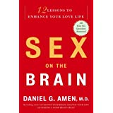 Sex on the Brain: 12 Lessons to Enhance Your Love Life ~ Daniel G. Amen
