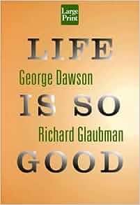 life is so good richard glaubman Life is so good - george dawson, richard glaubman summary: in this  remarkable book, 103-year-old george dawson, a slave's grandson.