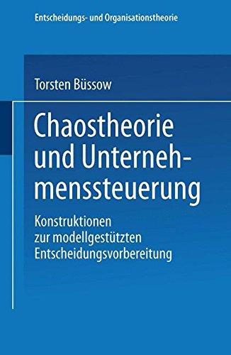 Chaostheorie Und Unternehmenssteuerung: Konstruktionen Zur Modellgestützten Entscheidungsvorbereitung