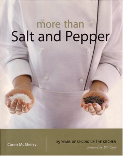 More Than Salt and Pepper: 25 Years of Spicing up the Kitchen by Caren McSherry