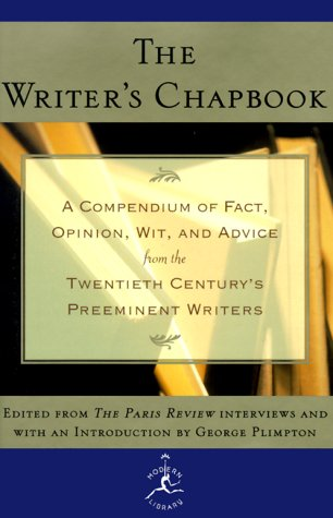 The Writer's Chapbook: A Compendium of Fact, Opinion, Wit, and Advice from the Twentieth Century's Preeminent Writers (M