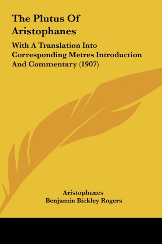 The Plutus of Aristophanes: With a Translation Into Corresponding Metres Introduction and Commentary (1907)