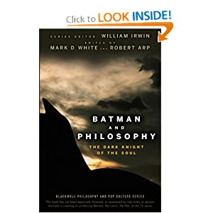 Batman and Philosophy: The Dark Knight of the Soul by Mark D. White, Robert Arp and William Irwin