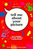 Tell Me about Your Picture: Art Activities to Help Children Communicate