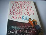 Growing Up Isn't Hard to Do If You Start Out As a Kid: Children's Candid Views of Everyday Life (0394587138) by Heller Ph.D., David