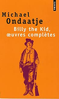 Billy the Kid, oeuvres compl�tes : Po�mes du gaucher par Michael Ondaatje