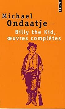 Billy the Kid, oeuvres compl�tes : Po�mes du gaucher par Ondaatje