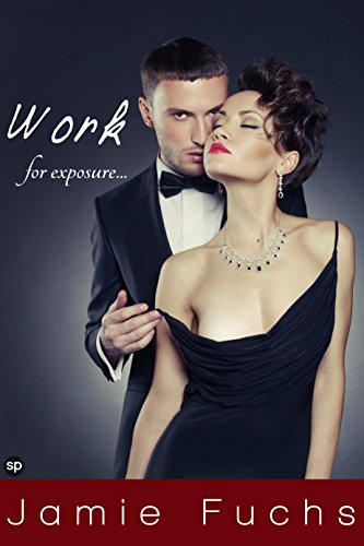 Jamie Fuchs - Work: For Exposure... (Becoming Naughty In Public Book 3)