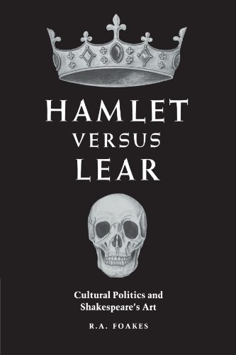Hamlet versus Lear: Cultural Politics and Shakespeare's Art