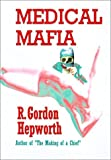 Medical Mafia (1931768455) by R. Gordon Hepworth