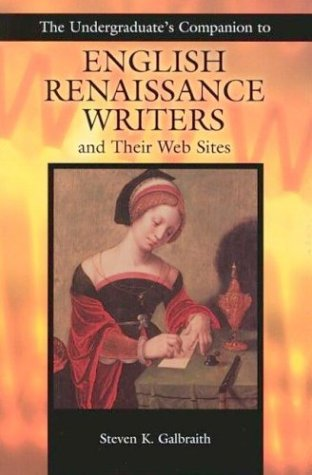 The Undergraduate's Companion to English Renaissance Writers and Their Web Sites