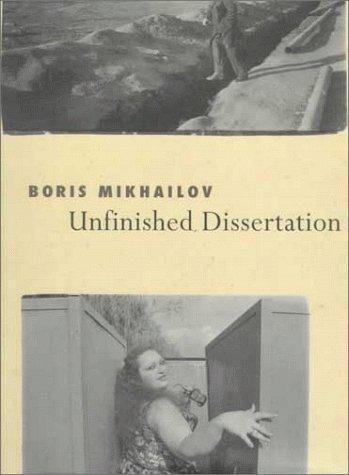 boris mikhailov unfinished dissertation Unfinished dissertation, boris mikhailov boris mikhailov nació hace setenta y tres años en jarkov (ucrania) ex ingeniero, lleva ya más de cuarenta y cinco.