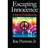 Escaping Innocence: A Story Of Awakening ~ Joe Perrone Jr