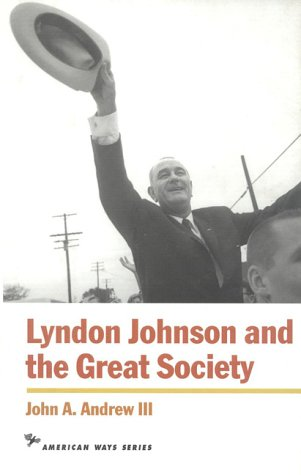 Lyndon Johnson and the Great Society (American Ways Series), JOHN A. ANDREW