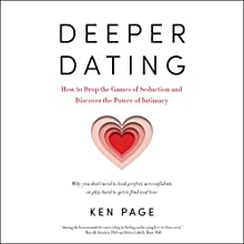 Deeper Dating: How to Drop the Games of Seduction and Discover the Power of Intimacy Audiobook by Ken Page Narrated by Allan Robertson