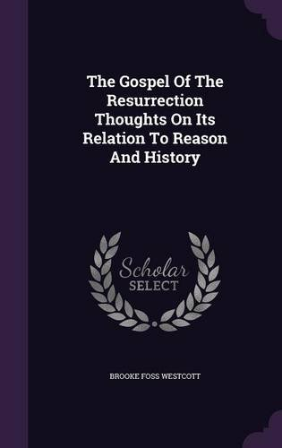 The Gospel Of The Resurrection Thoughts On Its Relation To Reason And History