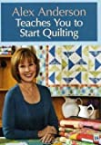 img - for Alex Anderson: Alex Anderson Teaches You to Start Quilting (Hardcover); 2010 Edition book / textbook / text book