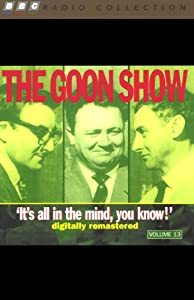 The Goon Show, Volume 13: It's All in the Mind, You Know! | [The Goons]