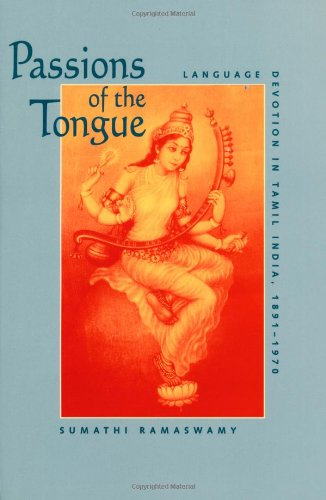 Passions of the Tongue: Language Devotion in Tamil India, 1891-1970 (Studies on the History of Society and Culture)