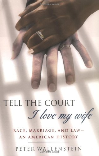 Tell the Court I Love My Wife: Race, Marriage, and...