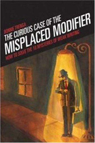 The Curious Case of the Misplaced Modifier: How to Solve the Mysteries of Weak Writing