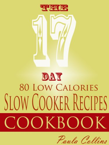 The 17 DAY 80 Low Calories Slow Cooker Recipes Cookbook