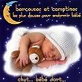 Berceuses et comptines les plus douces pour endormir b�b� - Chut... b�b� dort...