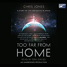 Too Far From Home: A Story of Life and Death in Space (       UNABRIDGED) by Chris Jones Narrated by Erik Davies