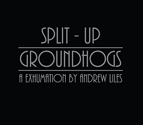 Groundhogs Split-Up: A Exhumation By Andrew Liles (The Groundhogs Split compare prices)