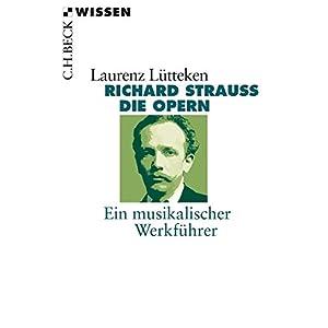 Richard Strauss: Die Opern Ein musikalischer Werkführer (Beck'sche Reihe)