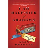 I Am Half-Sick of Shadows: A Flavia de Luce Novel ~ Alan Bradley