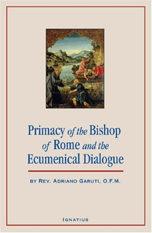 The Primacy of the Bishop of Rome and the Ecumenical Dialogue, ADRIANO GARUTI