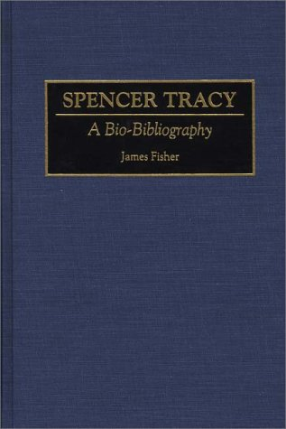 Spencer Tracy: A Bio-Bibliography (Bio-Bibliographies in the Performing Arts)