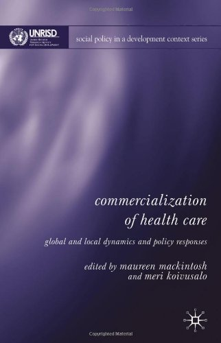 Commercialization Of Health Care: Global And Local Dynamics And Policy Responses (Social Policy In A Development Context)
