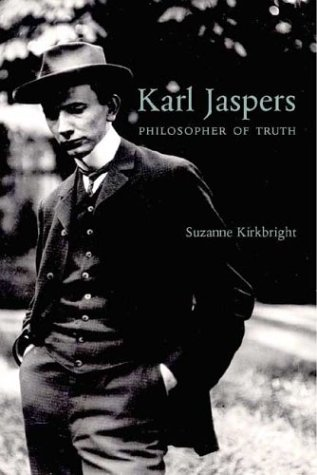 Karl Jaspers: A Biography--Navigations in Truth, Dr. Suzanne Kirkbright