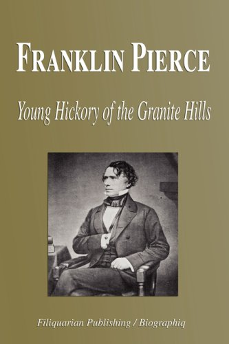 Franklin Pierce - Young Hickory of the Granite Hills (Biography)