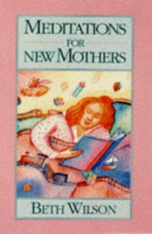 Meditations for New Mothers, BETH WILSON SAAVEDRA