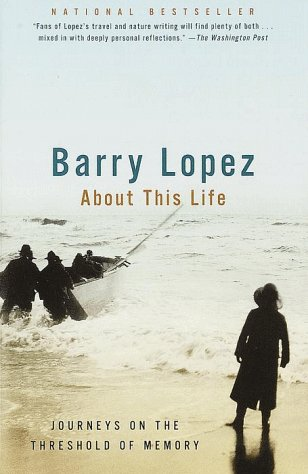 About This Life : Journeys on the Threshold of Memory, BARRY LOPEZ