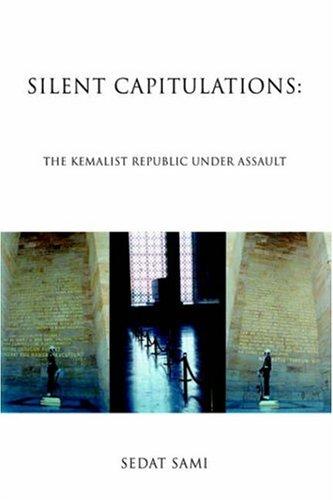 Silent Capitulations: The Kemalist Republic Under Assault