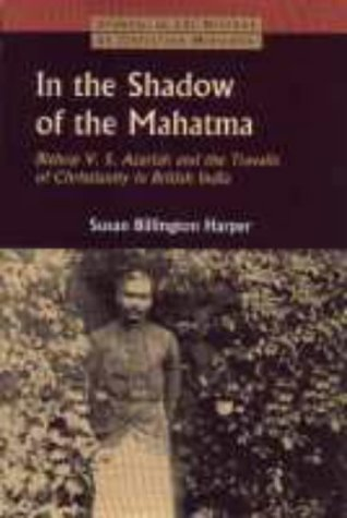 In the Shadow of the Mahatma: Bishop Azariah and the Travails of Christianity in British India (Studies in the History o