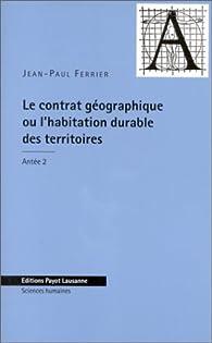 Le Contrat géographique ou l'habitation durable des territoires par Jean-Paul Ferrier