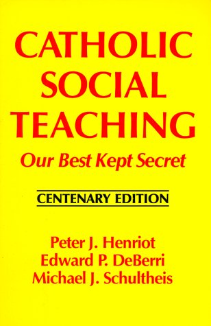 Catholic Social Teaching: Our Best Kept Secret : Centenary Edition, PETER J. HENRIOT, EDWARD P. DEBERRI, MICHAEL J. SCHULTHEIS
