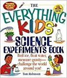 img - for The Everything Kids' Science Experiments Book: Boil Ice, Float Water, Measure Gravity-Challenge the World Around You! by Tom Robinson book / textbook / text book