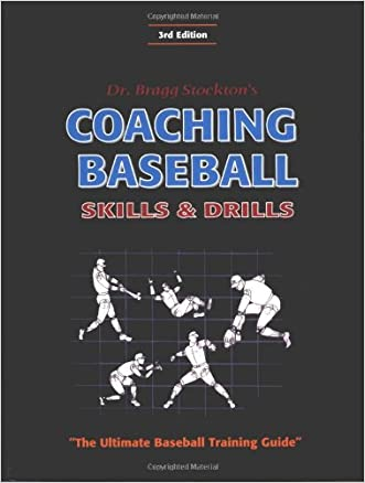 Coaching Baseball: Skills and Drills: The Ultimate Baseball Training Guide (3rd Edition)