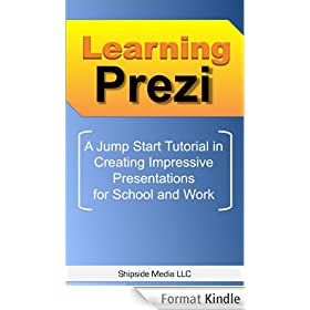 Learning Prezi: A Jump Start Tutorial in Creating Impressive Presentations for School and Work (English Edition)